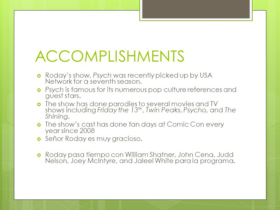 ACCOMPLISHMENTS Roday's show, Psych was recently picked up by USA Network for a seventh season.