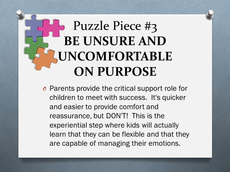 Puzzle Piece #3 BE UNSURE AND UNCOMFORTABLE ON PURPOSE