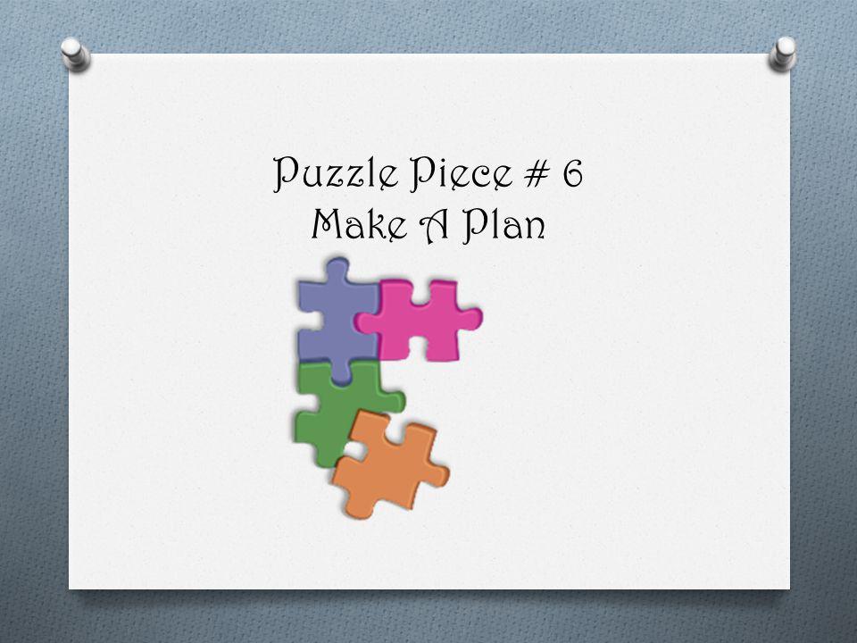 Puzzle Piece # 6 Make A Plan