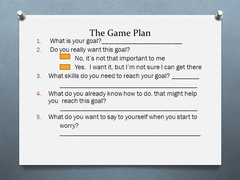 The Game Plan What is your goal ________________________