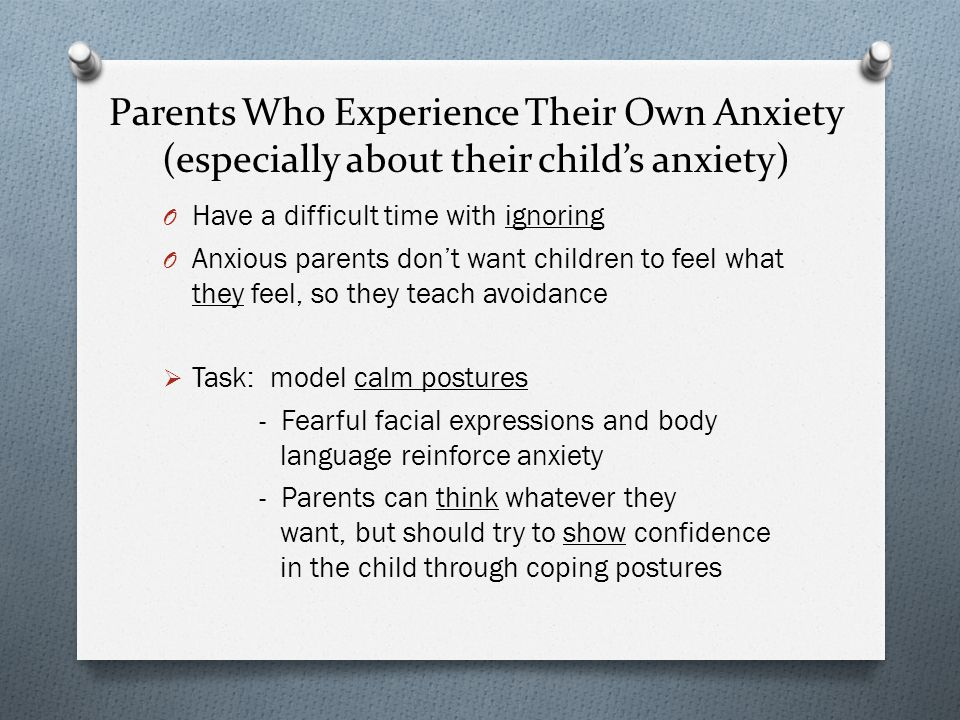 Parents Who Experience Their Own Anxiety (especially about their child's anxiety)
