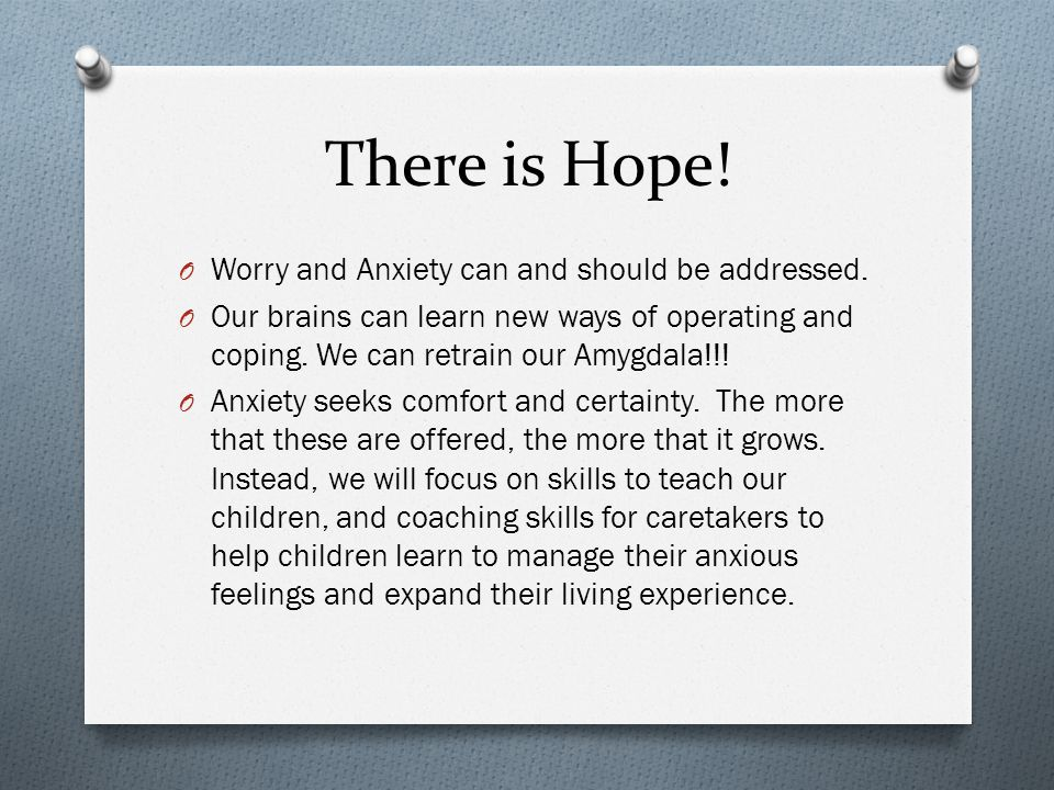 There is Hope! Worry and Anxiety can and should be addressed.