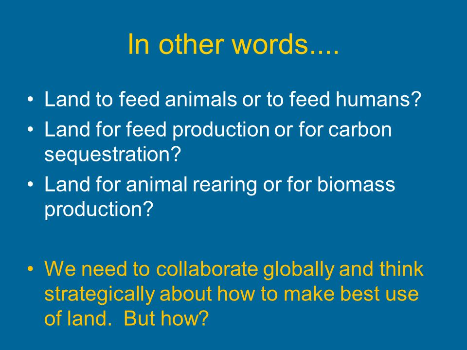 In other words.... Land to feed animals or to feed humans