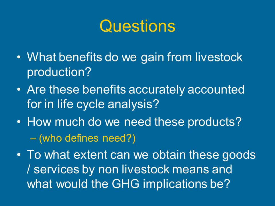 Questions What benefits do we gain from livestock production