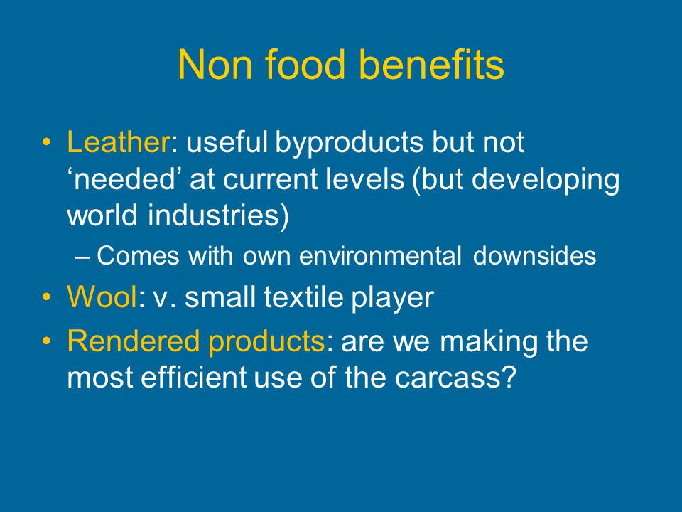 Non food benefits Leather: useful byproducts but not 'needed' at current levels (but developing world industries)