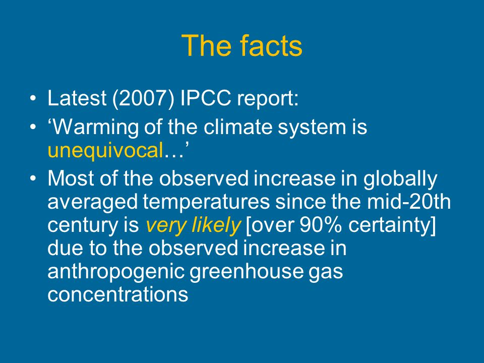The facts Latest (2007) IPCC report: