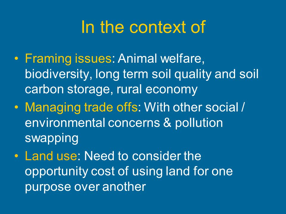 In the context of Framing issues: Animal welfare, biodiversity, long term soil quality and soil carbon storage, rural economy.