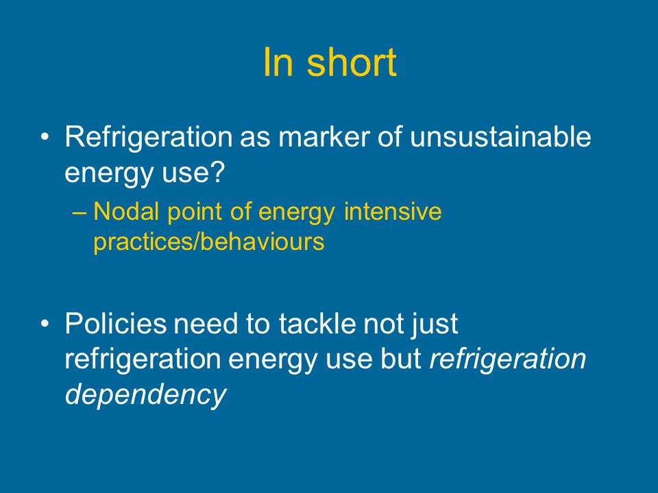In short Refrigeration as marker of unsustainable energy use