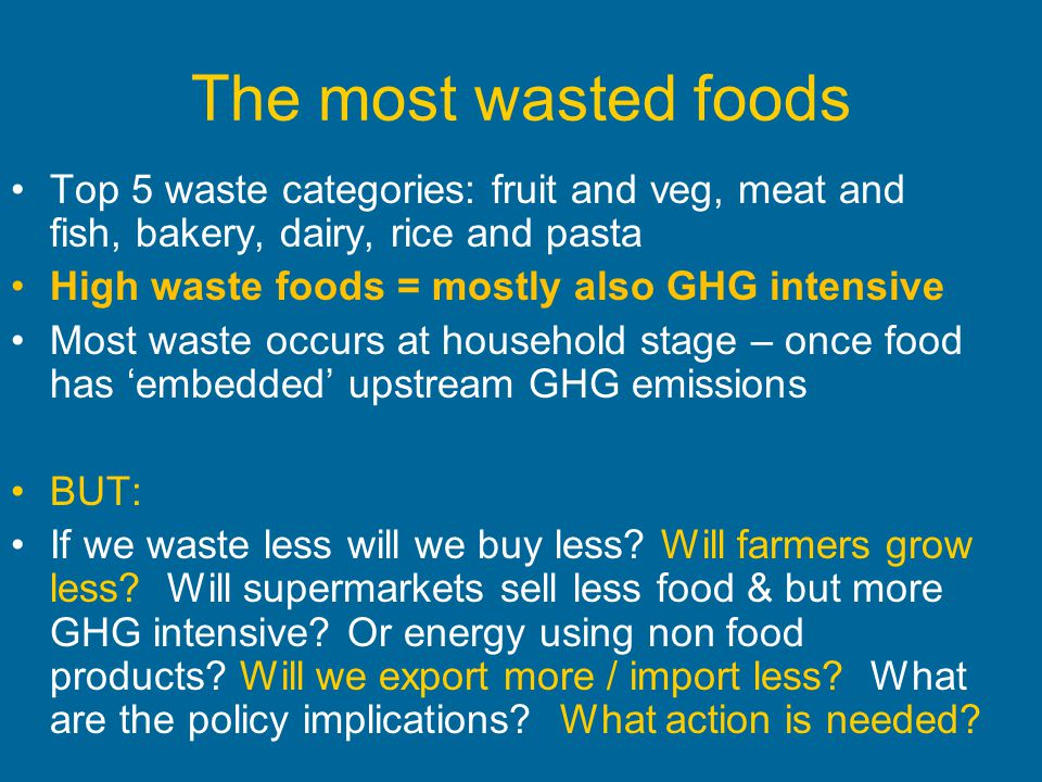 The most wasted foods Top 5 waste categories: fruit and veg, meat and fish, bakery, dairy, rice and pasta.