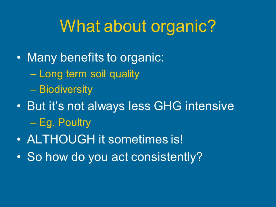 What about organic Many benefits to organic: