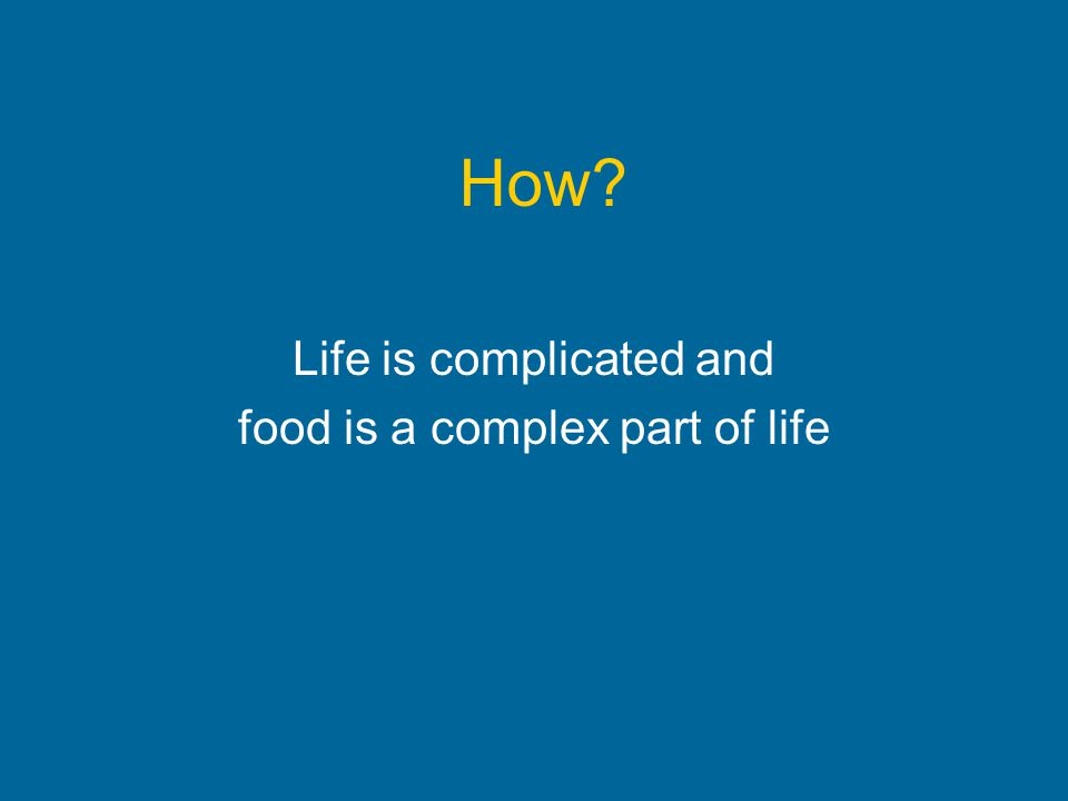 How Life is complicated and food is a complex part of life