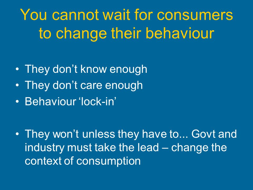 You cannot wait for consumers to change their behaviour