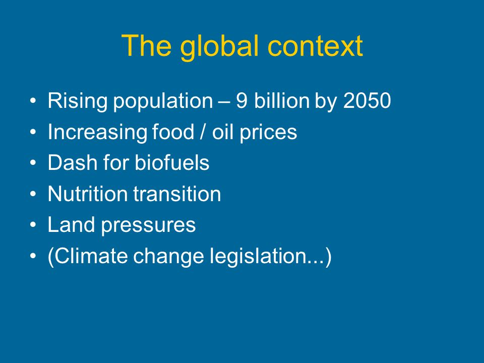 The global context Rising population – 9 billion by 2050