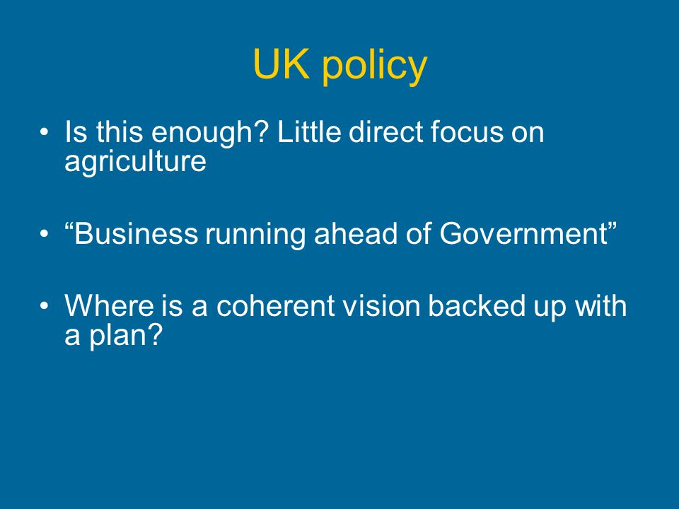 UK policy Is this enough Little direct focus on agriculture