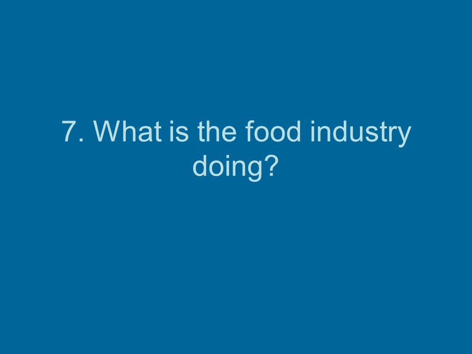 7. What is the food industry doing