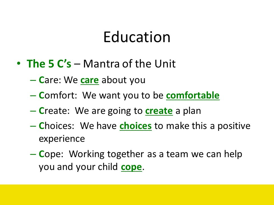 Education The 5 C's – Mantra of the Unit Care: We care about you