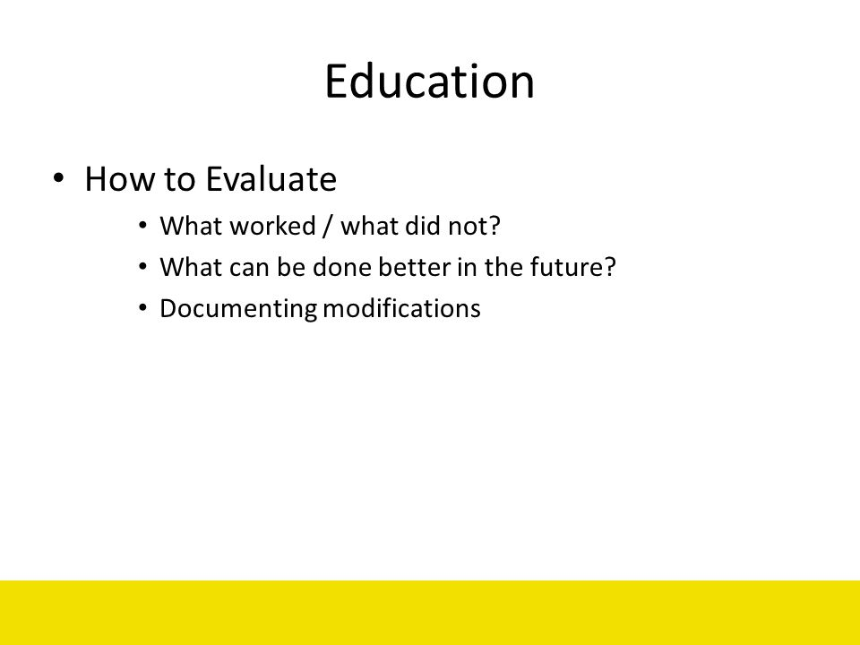 Education How to Evaluate What worked / what did not
