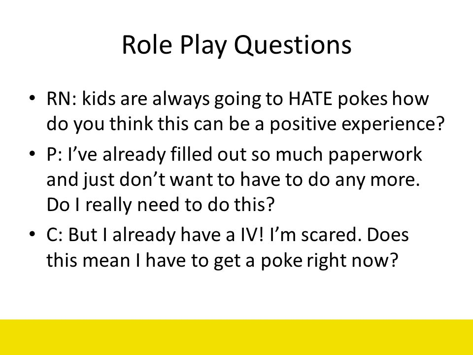 Role Play Questions RN: kids are always going to HATE pokes how do you think this can be a positive experience