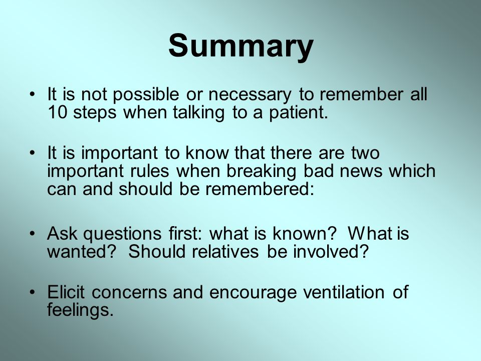 Summary It is not possible or necessary to remember all 10 steps when talking to a patient.