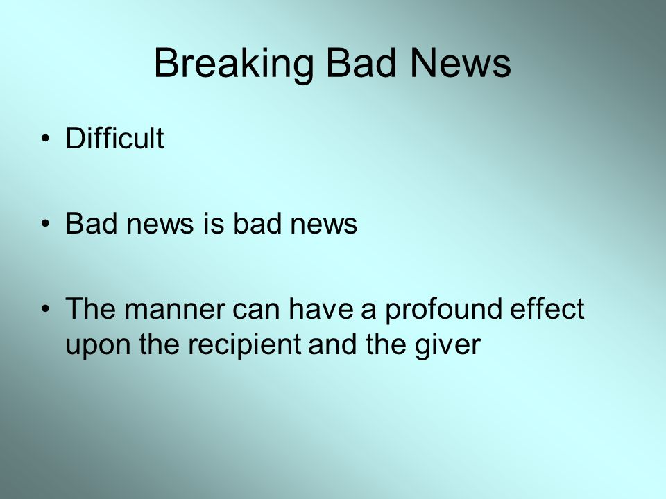 Breaking Bad News Difficult Bad news is bad news