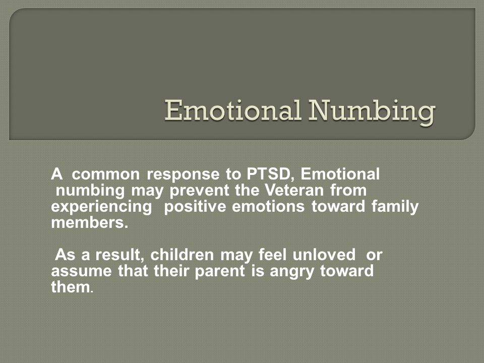 Emotional Numbing A common response to PTSD, Emotional
