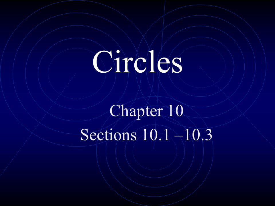 Circles Chapter 10 Sections 10.1 –10.3
