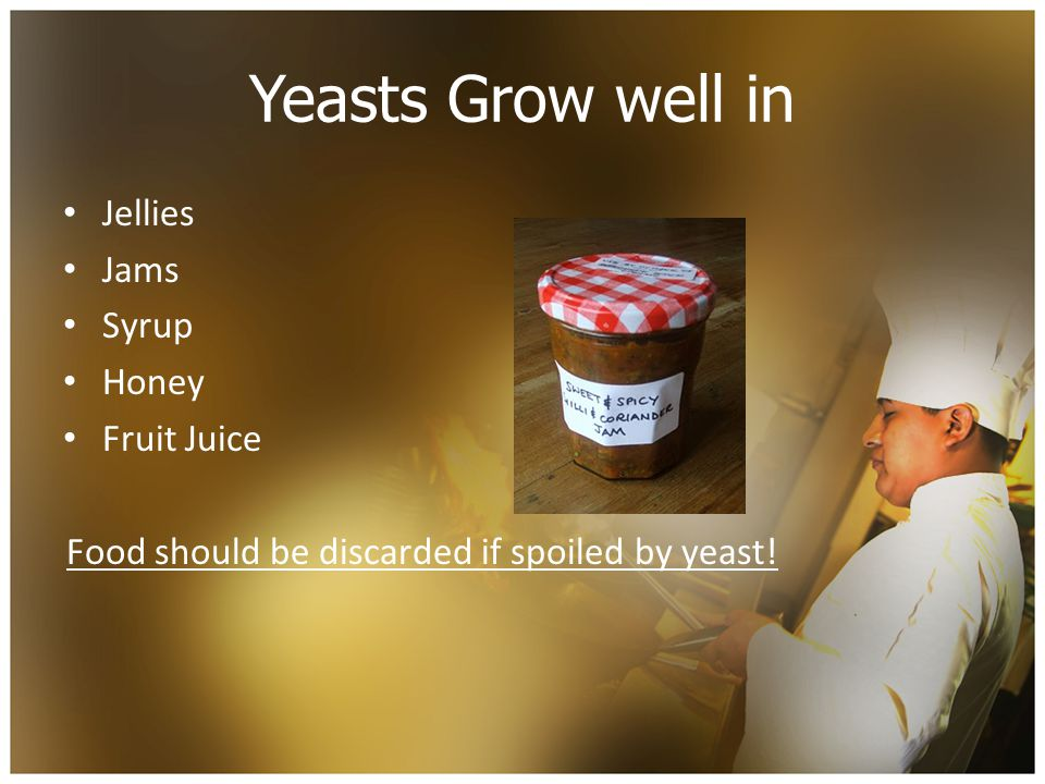 Food should be discarded if spoiled by yeast!