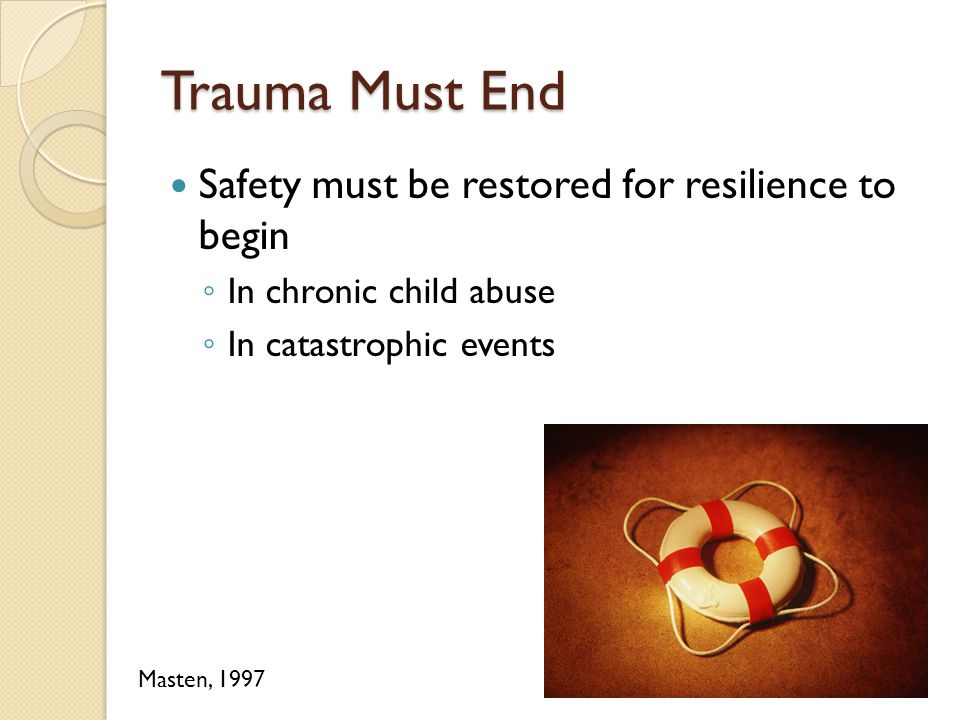 Trauma Must End Safety must be restored for resilience to begin