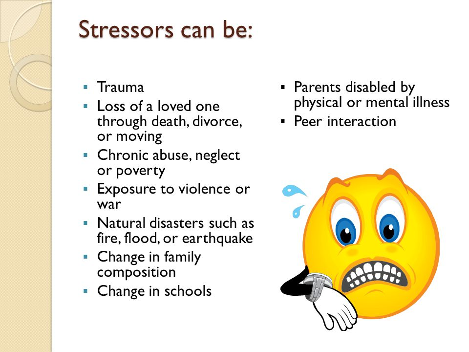 Stressors can be: Trauma