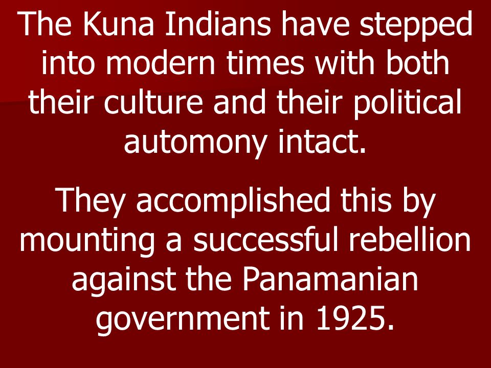 The Kuna Indians have stepped into modern times with both their culture and their political automony intact.