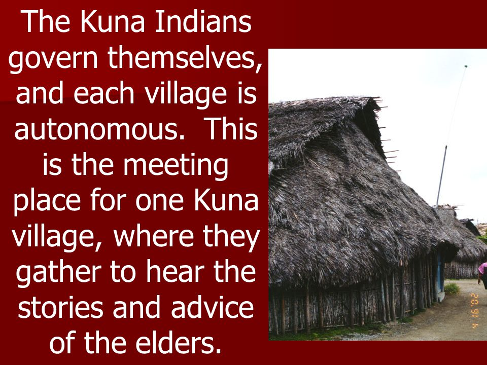The Kuna Indians govern themselves, and each village is autonomous