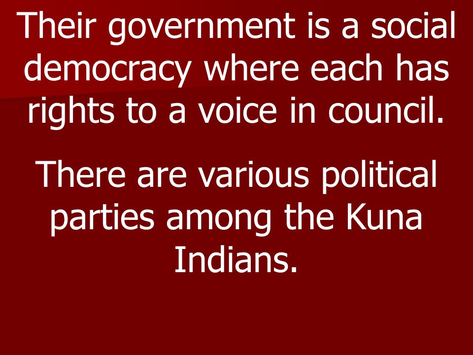 There are various political parties among the Kuna Indians.
