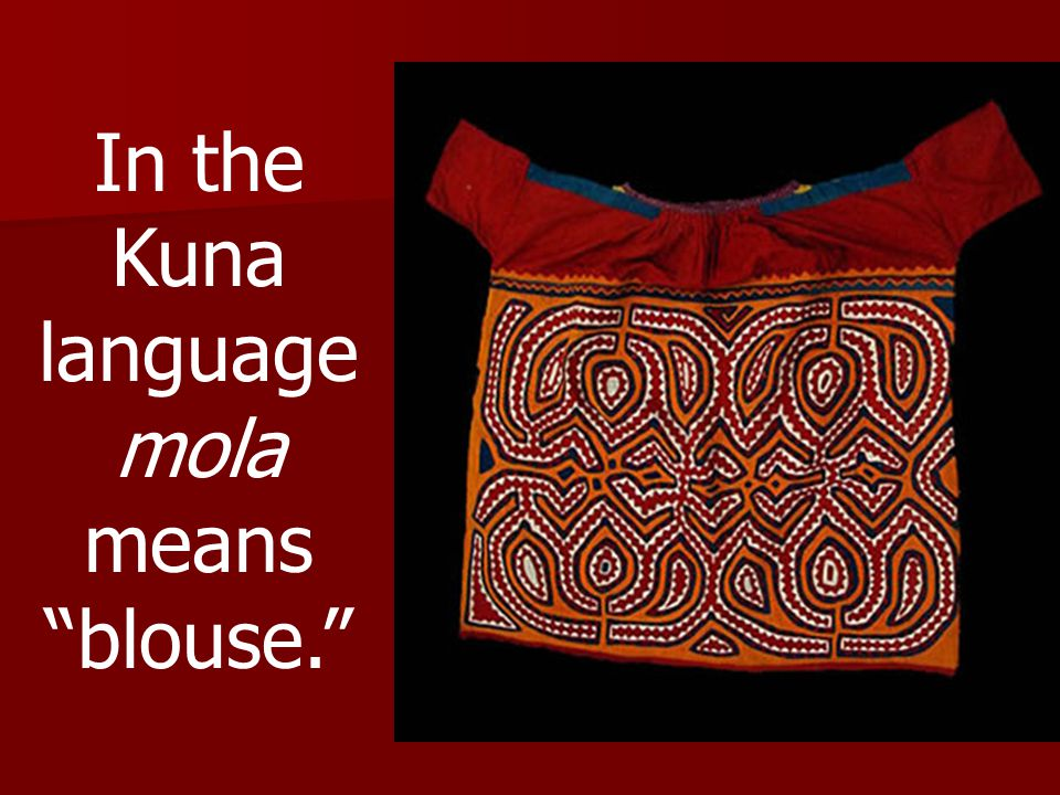 In the Kuna language mola means blouse.