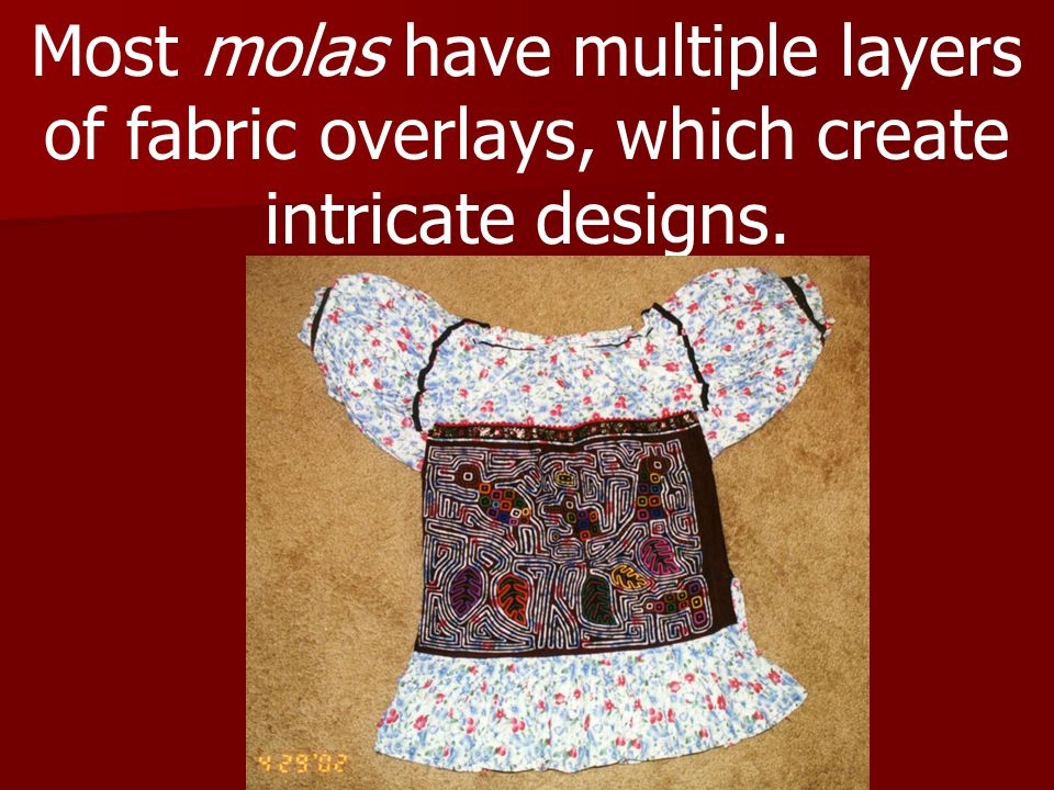 Most molas have multiple layers of fabric overlays, which create intricate designs.