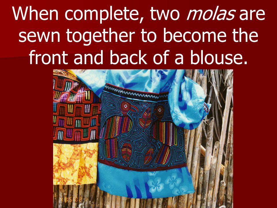 When complete, two molas are sewn together to become the front and back of a blouse.