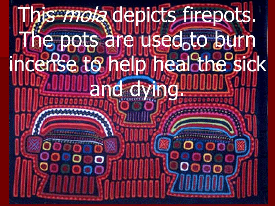 This mola depicts firepots