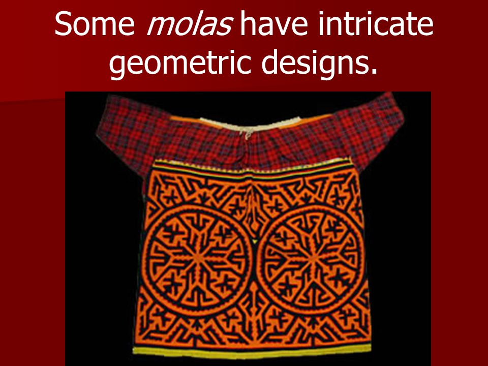 Some molas have intricate geometric designs.