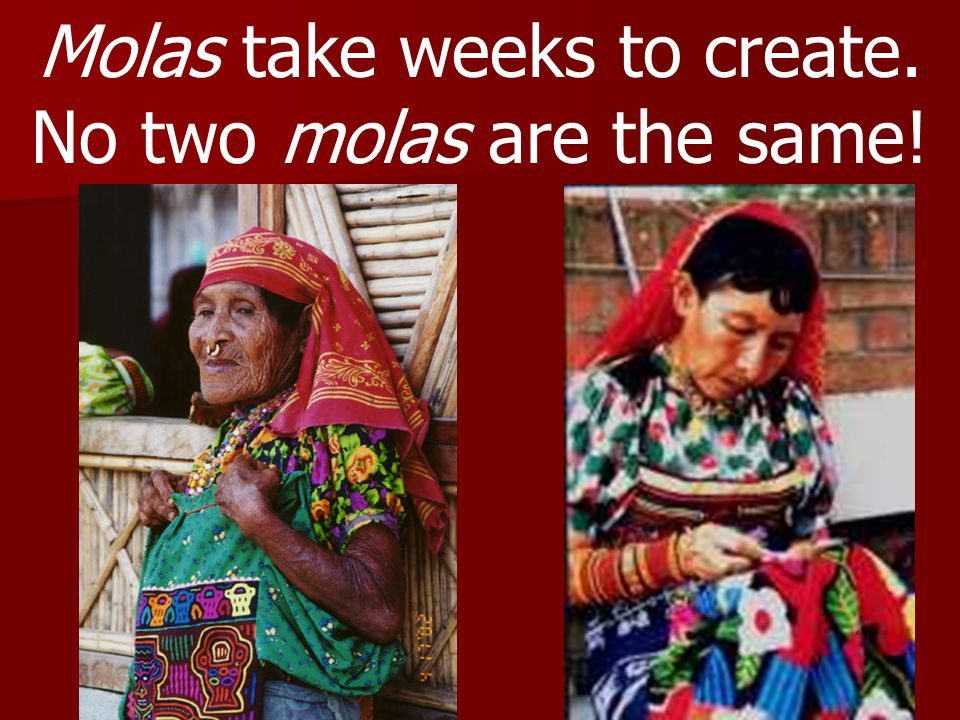 Molas take weeks to create. No two molas are the same!