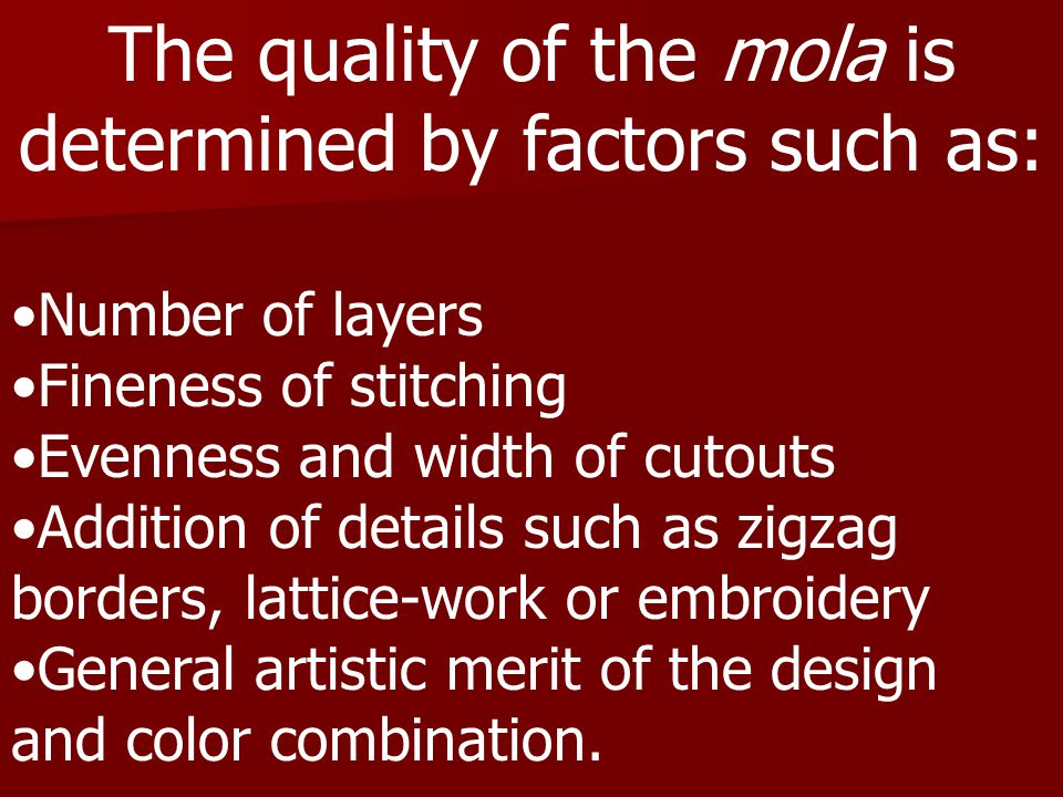 The quality of the mola is determined by factors such as: