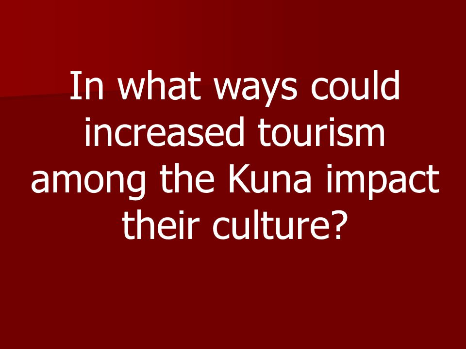 In what ways could increased tourism among the Kuna impact their culture