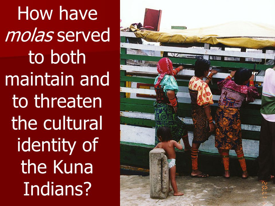 How have molas served to both maintain and to threaten the cultural identity of the Kuna Indians