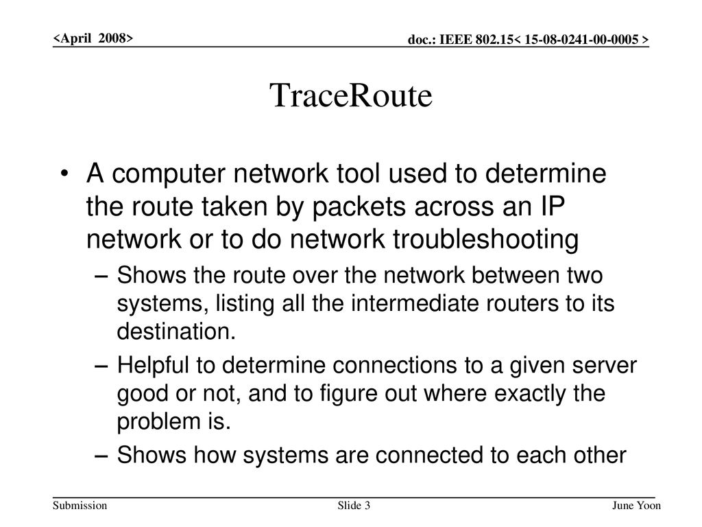 <April 2008> TraceRoute. A computer network tool used to determine the route taken by packets across an IP network or to do network troubleshooting.