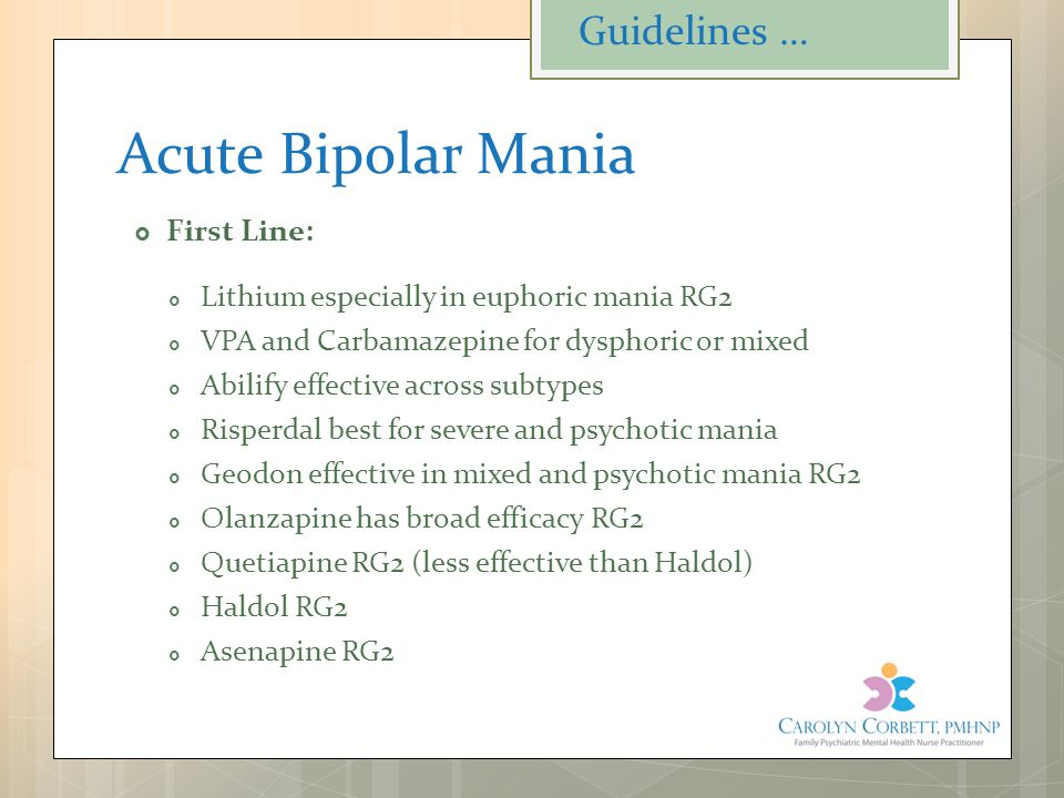 Acute Bipolar Mania Guidelines … First Line:
