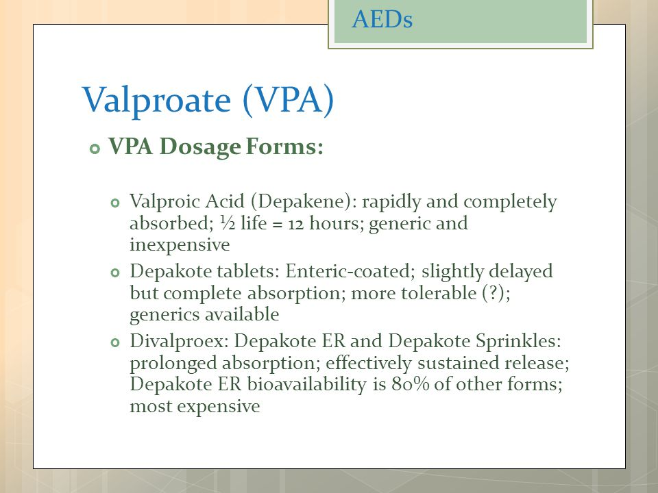 Valproate (VPA) AEDs VPA Dosage Forms: