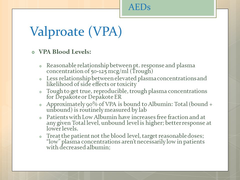 Valproate (VPA) AEDs VPA Blood Levels: