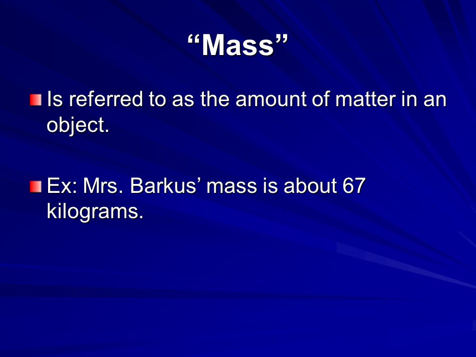 Mass Is referred to as the amount of matter in an object.