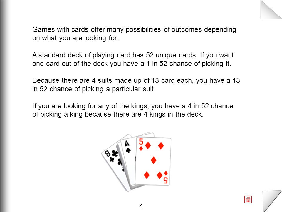 Games with cards offer many possibilities of outcomes depending on what you are looking for.