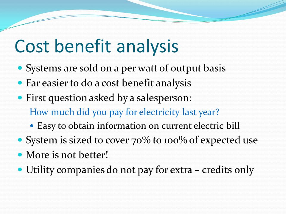 Cost benefit analysis Systems are sold on a per watt of output basis