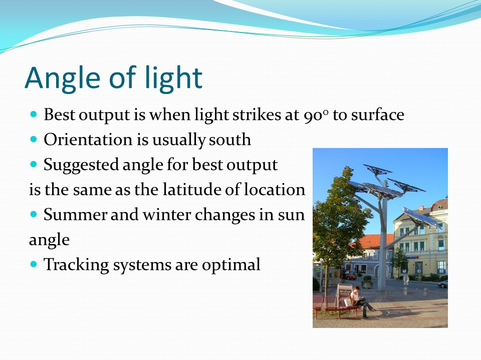 Angle of light Best output is when light strikes at 90o to surface