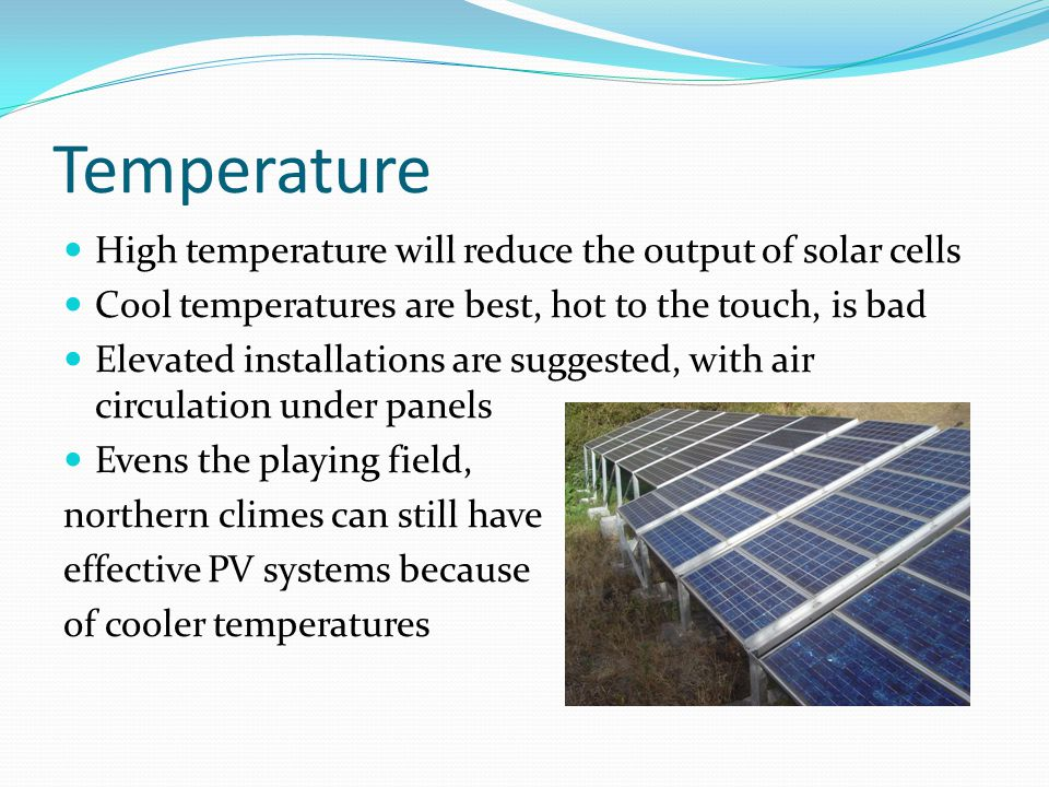Temperature High temperature will reduce the output of solar cells